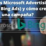 ¿Qué es Microsoft Advertising (antes Bing Ads) y cómo crear una campaña? (2021)