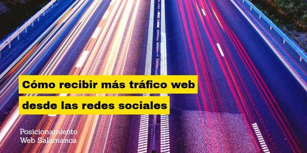 Cómo recibir más tráfico web desde las redes sociales